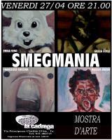 Venerdì 27 Aprile mostra  d'arte TITOLO- SMEGMANIA  ore 21.00